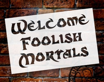 Welcome Foolish Mortals - Word Stencil - Select Size - STCL1274 by StudioR12