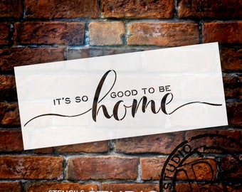 It's So Good to be Home - Sign Stencil - STCL2543 - by StudioR12