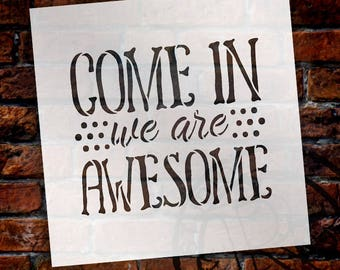 Come In We Are Awesome - Word Stencil - Select Size - STCL1992 - by StudioR12