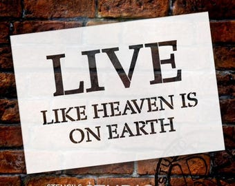 Live Like Heaven Is On Earth - Three Line - Word Stencil - Select Size - STCL1859 - by StudioR12