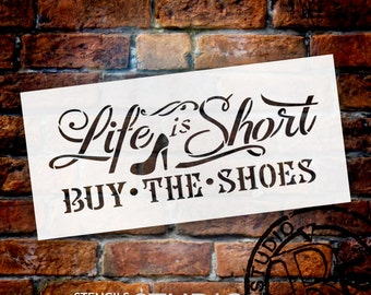 Life is Short Buy the Shoes - Word Art Stencil - Select Size - STCL734
