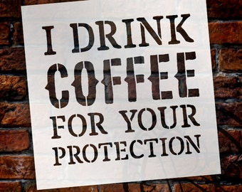 I Drink Coffee For Your Protection - Word Stencil - Select Size - STCL1652 - by StudioR12