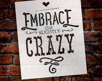 Embrace the Slightly Crazy - Word Stencil - Select Size - STCL652 - by StudioR12