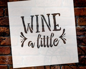 Wine A Little - Rustic Funky - Word Stencil - Select Size - STCL1515 - by StudioR12