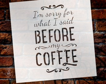 I'm Sorry For What I Said Before My Coffee - Word Art Stencil - Select Size - STCL835 - by StudioR12