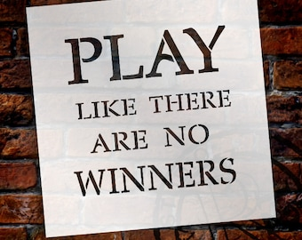 Play Like There Are No Winners - Square - Word Stencil - Select Size - STCL1797 - by StudioR12