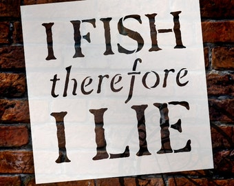 I Fish Therefore I Lie - Word Stencil - Select Size - STCL1322 - by StudioR12