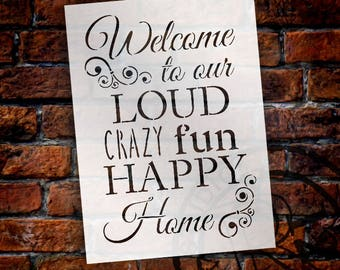 Welcome to Our Loud, Crazy, Fun, Happy Home - Word Stencil - Select Size - STCL1228 by StudioR12