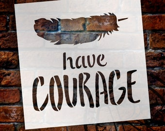 Have Courage - Feather - Word Art Stencil - Select Size - STCL1771 - by StudioR12