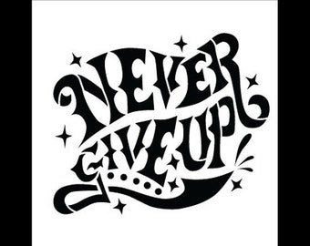 Never Give Up - Word Stencil - Select Size- SKU:STCL607