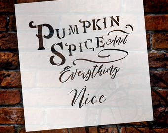 Pumpkin Spice And Everything Nice - Fancy - Word Stencil - Select Size - STCL2106 - by StudioR12