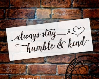 Always Stay Humble & Kind - Elegant Hand Script - Word Art Stencil - Select Size - STCL2032 - by StudioR12