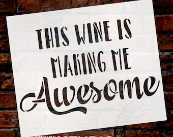 This Wine Is Making Me Awesome - Word Stencil - Select Size - STCL1409 - by StudioR12