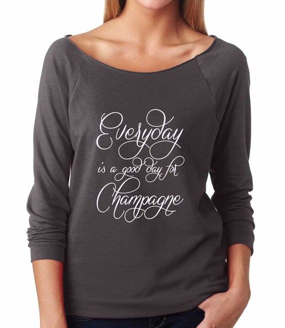 Everyday Is A Good Day For Champagne Shirt Super Soft Etsy