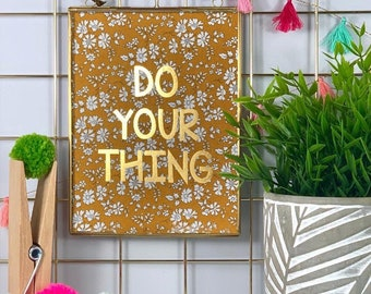 Liberty Do Your Thing Print in Gold Foil Frame, available in a range of fabrics