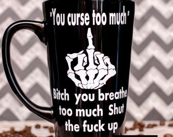 You curse too much Coffee Cup