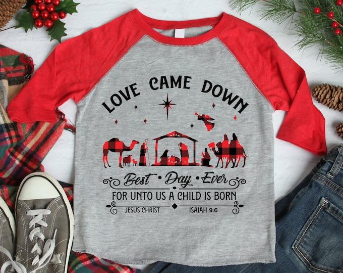 Love Came Down Raglan or Bodysuit Manger Scene Unisex Christmas Shirt Buffalo Plaid Jesus Nativity Boy Christmas Girl Christmas Shirt