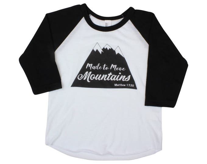 Made to Move Mountains Raglan Shirt Bodysuit Matthew 17:20 Faith Toddler Shirt Boy Shirt Unisex Shirt Baby Shirt Mountain Shirt