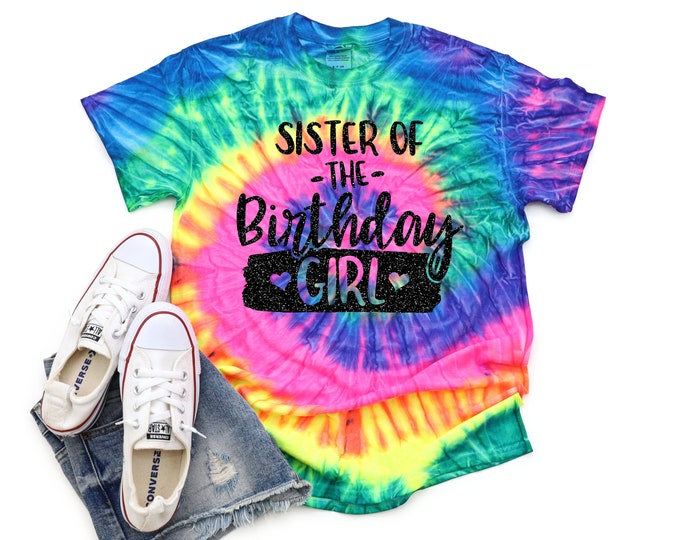 Sister of the Birthday Girl Neon Pastel Minty Rainbow Tie Dye Shirt Galaxy Bright Black Glitter Vinyl Sister of Birthday Shirt Girl Tie Dye