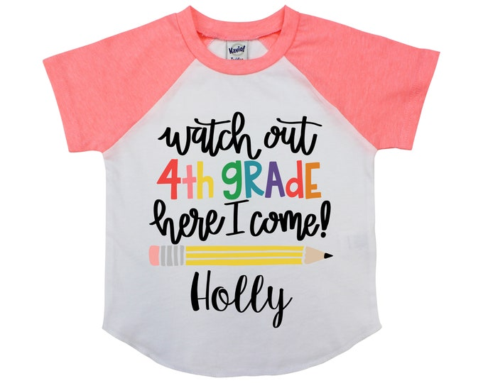 Watch Out Fourth Grade Here I Come 4th Grade Personalized Back to School Shirt Girl Back to School Pencil Shirt Name Shirt Raglan