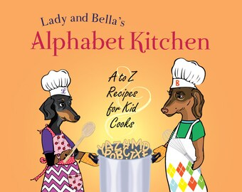 Lady and Bella's Alphabet Kitchen: A to Z Recipes for Kid Cooks