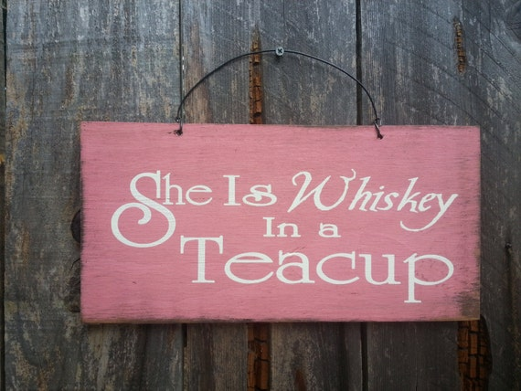 She is Whiskey in a Teacup, funny sign, country girl, country decor, country decoration, whiskey, gift for woman, strong woman, 65