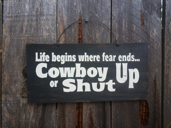 Life Begins Where Fear Ends Sign - Cowboy Up Sign - No Fear Sign - Country Saying - Western Theme - Cowboy Tough - Country Strong
