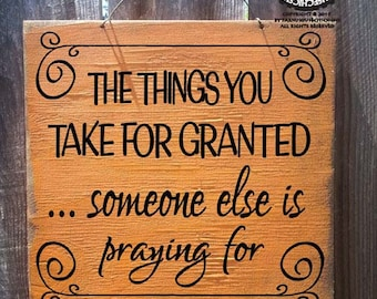 Fall Decor, Autumn Decor, Things You Take For Granted Sign, Thanksgiving, autumn decor, thanksgiving sign, autumn sign, fall sign, 31/230