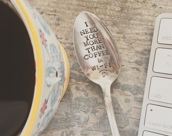 I need you more than coffee & wi-fi, hand stamped vintage spoon, i love you, coffee lovers, coffee gift, coffee spoon, geek gift, wifi,