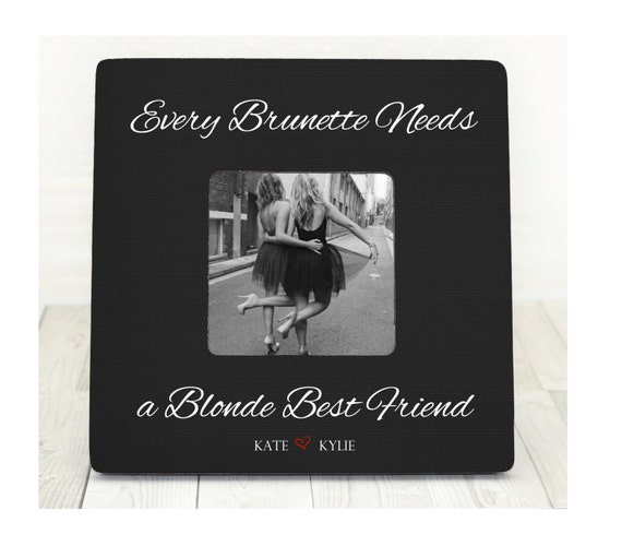 Every Brunette Needs a Blonde Best Friend Picture Frame Best Friends Picture Frame Best Friend Gift Blonde Frame Christmas Gift Holiday Gift