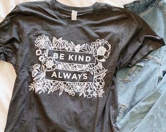 Be Kind Always - Unisex T-Shirt - Hand Drawn Floral T-Shirt - Mister Rogers Shirt - Mr. Rogers Shirt