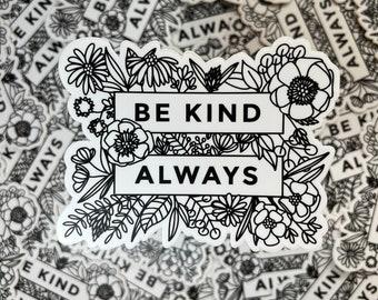 """Floral """"Be Kind Always"""" Hand Illustrated Sticker - Vinyl Sticker - Die Cut Sticker - Inspired by Mister Rogers Sticker"""