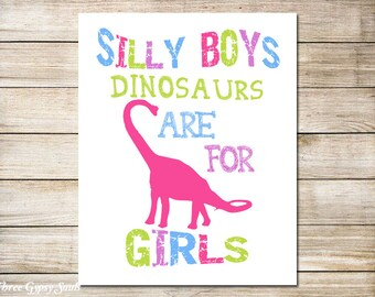 PRINTABLE ART Girl Dinosaur Silly Boys Dinosaurs Are For Girls Wall Art Girls Room Decor Dinosaur Nursery