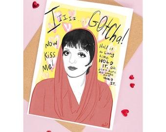 Liza Minnelli Inspired I Gotcha! Valentine/Love Card