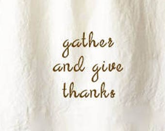 Gather and Give Thanks Flour Sack Tea Towel, Perfect Housewarming or Hostess Gift