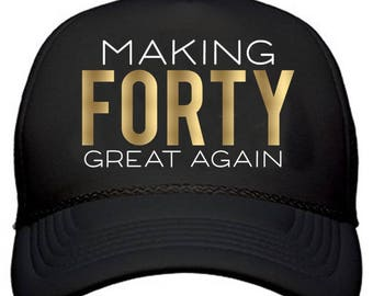Making Forty Great Again Trucker Hat /// Birthday Hat, Forty and Fabulous, Birthday    #1493