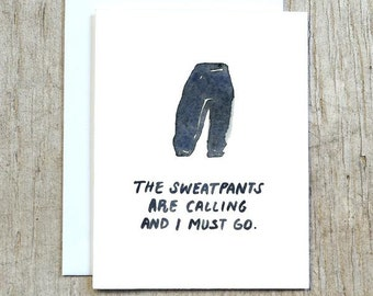 The Sweatpants Are Calling and I Must Go Greeting Card, Watercolor Funny Card, Retirement Note Card by Little Truths Studio