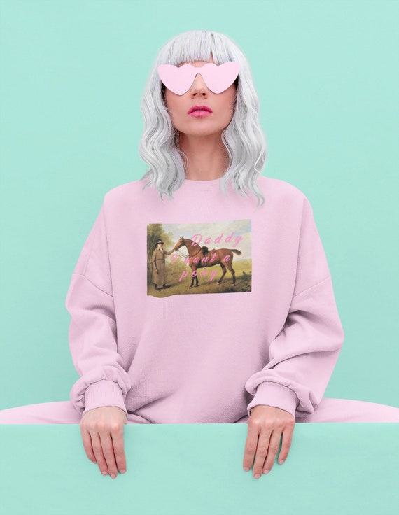 Daddy I Want A Pony sweatshirt