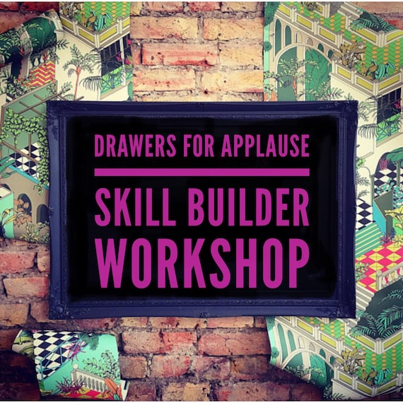 SATURDAY 29th September Drawers for applause skill builder workshop