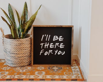I'll Be There For You - Friends Wood Sign