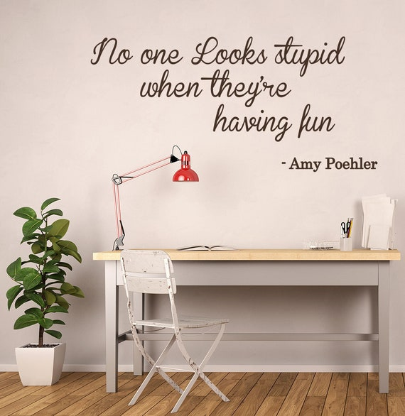 Quotes Wall Decals No One Looks Stupid When They Are Having Fun - Amy  Poehler - Office Wall Decor Quotes Motivational Wall Art KN54