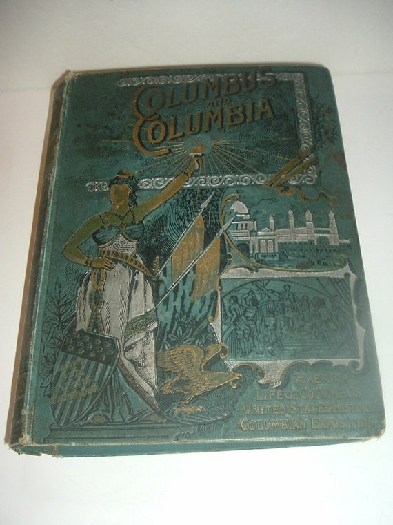 1892 Columbus and Columbia A Pictorial History Of The Man And The Nation antique book
