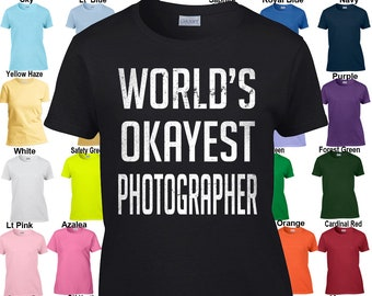 World's Okayest Photographer - Classic Fit Ladies' T-Shirt Sizes XS - 3XL in 21 colors!