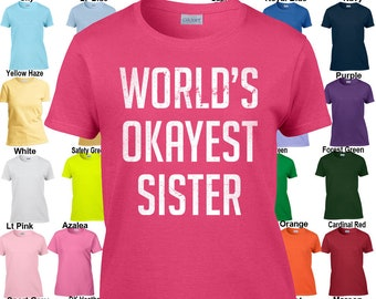 World's Okayest Sister - Classic Fit Ladies' T-Shirt Sizes XS - 3XL in 21 colors!