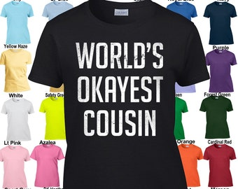 World's Okayest Cousin - Classic Fit Ladies' T-Shirt Sizes XS - 3XL in 21 colors!