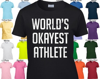 World's Okayest Athlete - Classic Fit Ladies' T-Shirt Sizes XS - 3XL in 21 colors!