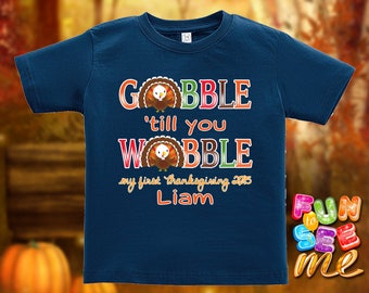 My First (1st) Thanksgiving - Gobble 'till you Wobble - Personalized with Name & Year - Tee / Boys / Girls / Infant
