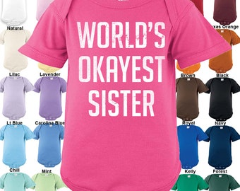 World's Okayest Sister Bodysuit / Boys / Girls