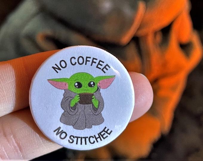 No Coffee, No Stitchee Baby Yoda Needle Minder Magnet --Gift or Stocking Stuffer