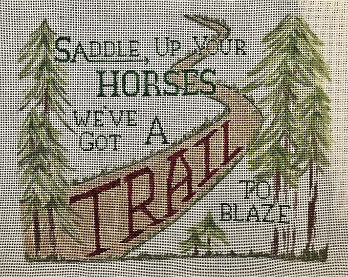 Saddle Up Your Horses, We've Got a Trail to Blaze Hand Painted Needlepoint Canvas